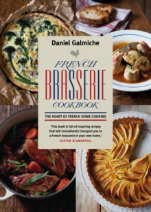 French Brasserie Cookbook: The Heart of French Home Cooking, Paperback Book