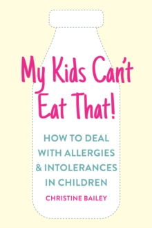 My Kids Can't Eat That! : How to Deal with Allergies & Intolerances in Children, Paperback / softback Book
