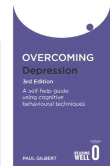 Overcoming Depression 3rd Edition : A self-help guide using cognitive behavioural techniques, Paperback Book