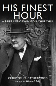 His Finest Hour: A Brief Life of Winston Churchill, Paperback / softback Book