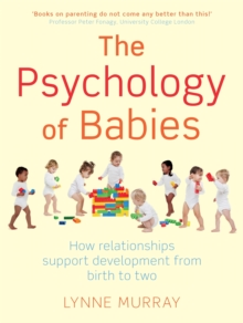 The Psychology of Babies : How relationships support development from birth to two, Paperback Book