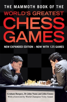 The Mammoth Book of the World's Greatest Chess Games : New edn, Paperback / softback Book