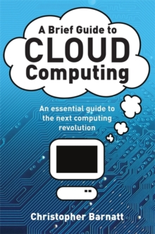 A Brief Guide to Cloud Computing : An essential guide to the next computing revolution., Paperback Book