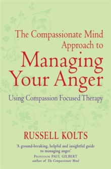 The Compassionate Mind Approach to Managing Your Anger : Series editor, Paul Gilbert, Paperback Book