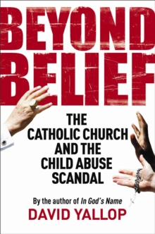 Beyond Belief : The Catholic Church and the Child Abuse Scandal, Paperback Book