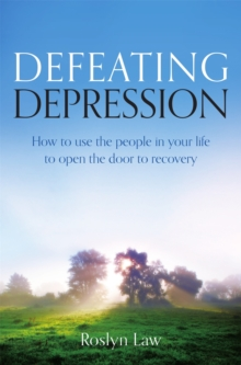 Defeating Depression : How to use the people in your life to open the door to recovery, Paperback Book