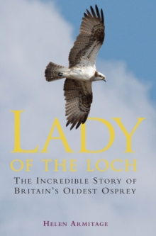 Lady of the Loch : The Incredible Story of Britain's Oldest Osprey, EPUB eBook
