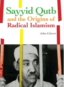 Sayyid Qutb and the Origins of Radical Islamism, Hardback Book