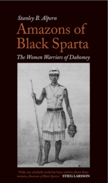Amazons of Black Sparta : The Women Warriors of Dahomey, Paperback Book