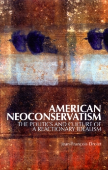 American Neoconservatism : The Politics and Culture of a Reactionary Idealism, Paperback / softback Book