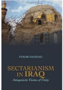 Sectarianism in Iraq : Antagonistic Visions of Unity, Paperback Book