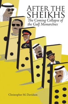 After the Sheikhs : The Coming Collapse of the Gulf Monarchies, Hardback Book