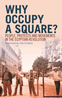 Why Occupy a Square? : People, Protests and Movements in the Egyptian Revolution, Paperback Book