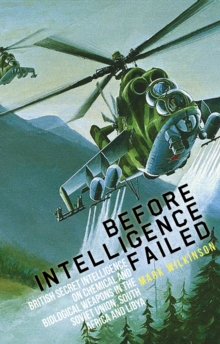 Before Intelligence Failed : British Secret Intelligence on Chemical and Biological Weapons in the Soviet Union, South Africa and Libya, Hardback Book