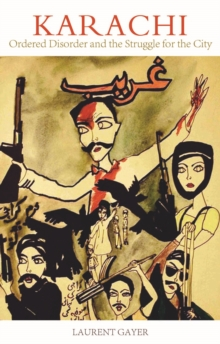 Karachi : Ordered Disorder and the Struggle for the City, Paperback / softback Book