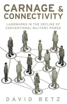 Carnage and Connectivity : Landmarks in the Decline of Conventional Military Power, Hardback Book