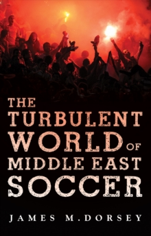 The Turbulent World of Middle East Soccer, Paperback / softback Book