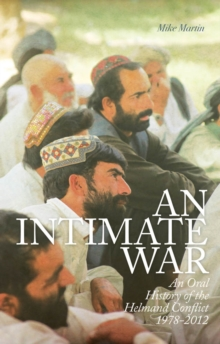 An Intimate War : An Oral History of the Helmand Conflict, Hardback Book