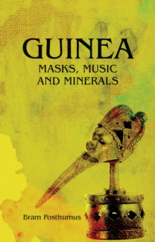 Guinea : Masks, Music and Minerals, Paperback Book