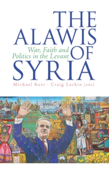 The 'Alawis of Syria : War, Faith and Politics in the Levant, Hardback Book