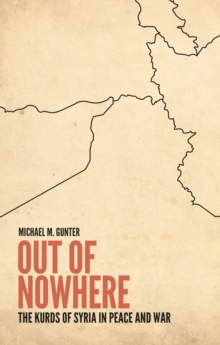 Out of Nowhere : The Kurds of Syria in Peace and War, Hardback Book