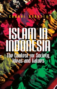 Islam in Indonesia : The Contest for Society, Ideas and Values, Paperback Book