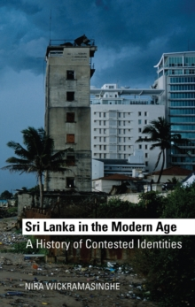 Sri Lanka in the Modern Age : A History of Contested Ideas, Paperback Book