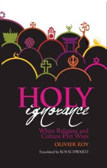 Holy Ignorance : When Religion and Culture Part Ways, Paperback / softback Book