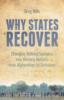 Why States Recover : Changing Walking Societies into Winning Nations, from Afghanistan to Zimbabwe, Paperback / softback Book