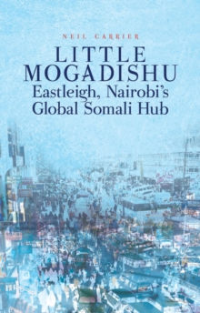 Little Mogadishu : Eastleigh, Nairobi's Global Somali Hub, Paperback Book