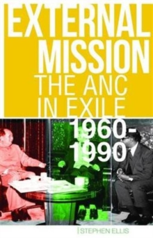External Mission : The ANC in Exile, 1960-1990, Paperback Book
