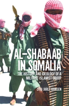 Al-Shabaab in Somalia : The History and Ideology of a Militant Islamist Group, Paperback Book