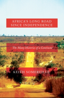 Africa's Long Road Since Independence : The Many Histories of a Continent, Hardback Book