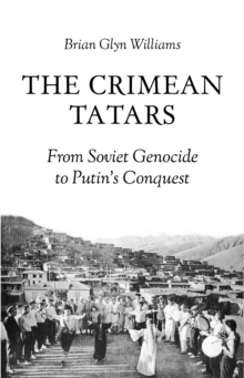 The Crimean Tatars : From Soviet Genocide to Putin's Conquest, Paperback / softback Book