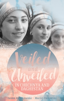 Veiled and Unveiled in Chechnya and Daghestan, Hardback Book