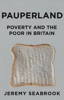 Pauperland : Poverty and the Poor in Britain, Paperback / softback Book