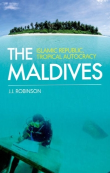 The Maldives : Islamic Republic, Tropical Autocracy, Paperback Book