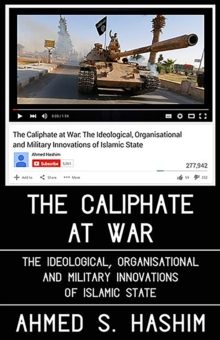 The Caliphate at War : The Ideological, Organisational and Military Innovations of Islamic State, Hardback Book