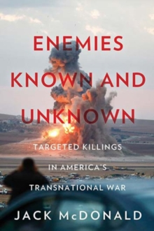 Enemies Known and Unknown : Targeted Killings in America's Transnational Wars, Paperback Book