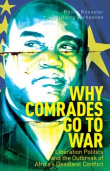 Why Comrades Go to War : Liberation Politics and the Outbreak of Africa's Deadliest Conflict, Hardback Book
