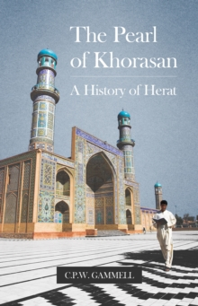 The Pearl of Khorasan : A History of Herat, Hardback Book