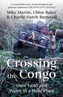 Crossing the Congo : Over Land and Water in a Hard Place, Hardback Book