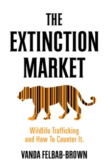 The Extinction Market : Wildlife Trafficking and How to Counter it, Paperback Book