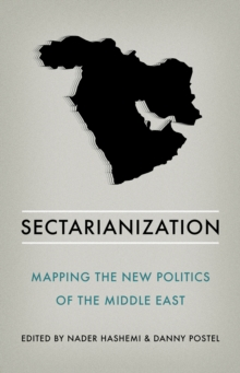 Sectarianization : Mapping the New Politics of the Middle East, Paperback Book