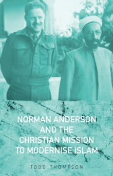 Norman Anderson and the Christian Mission to Modernise Islam, Hardback Book