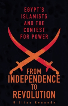 From Independence to Revolution : Egypt's Islamists and the Contest for Power, Paperback Book