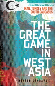The Great Game in West Asia : Iran, Turkey and the South Caucasus, Paperback Book