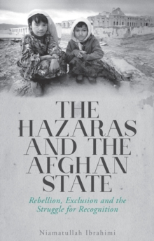 The Hazaras and the Afghan State : Rebellion, Exclusion and the Struggle for Recognition, Hardback Book