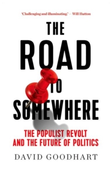 The Road to Somewhere : The Populist Revolt and the Future of Politics, Hardback Book