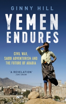 Yemen Endures : Civil War, Saudi Adventurism and the Future of Arabia, Hardback Book